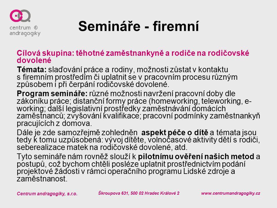 Centrum andragogiky, s.r.o. Škroupova 631, 500 02 Hradec Králové 2 www.centrumandragogiky.cz Semináře - firemní Cílová skupina: těhotné zaměstnankyně