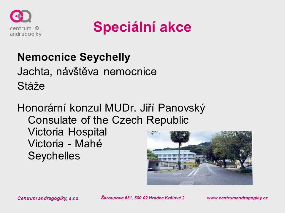 Centrum andragogiky, s.r.o. Škroupova 631, 500 02 Hradec Králové 2 www.centrumandragogiky.cz Speciální akce Nemocnice Seychelly Jachta, návštěva nemoc