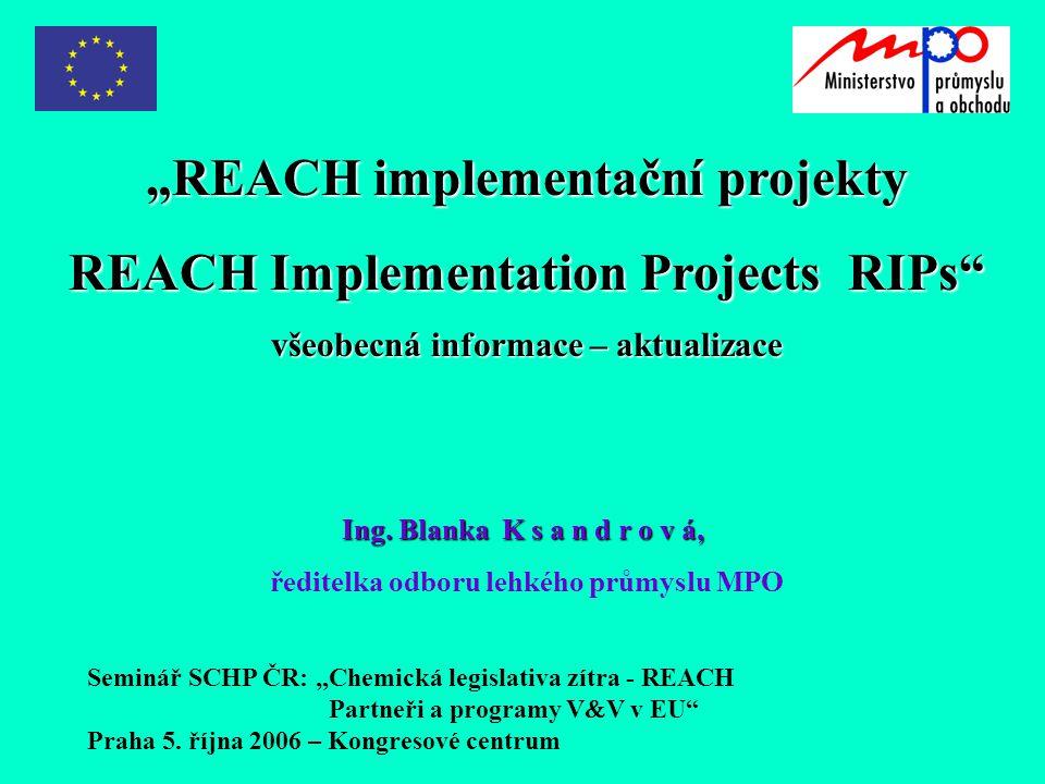 """""""REACH implementační projekty REACH Implementation Projects RIPs všeobecná informace – aktualizace Ing."""