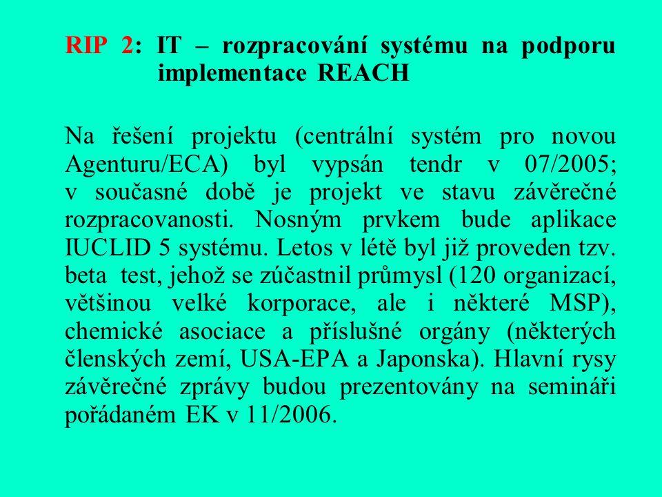 RIP 2: IT – rozpracování systému na podporu implementace REACH Na řešení projektu (centrální systém pro novou Agenturu/ECA) byl vypsán tendr v 07/2005; v současné době je projekt ve stavu závěrečné rozpracovanosti.