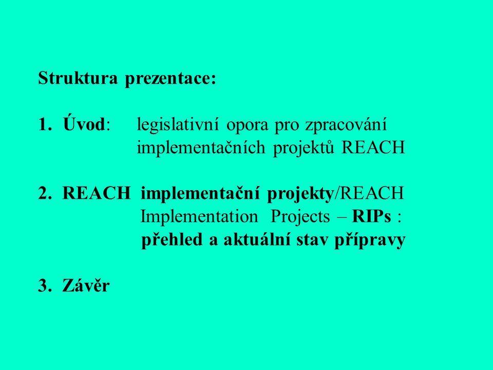 Struktura prezentace: 1.Úvod: legislativní opora pro zpracování implementačních projektů REACH 2.