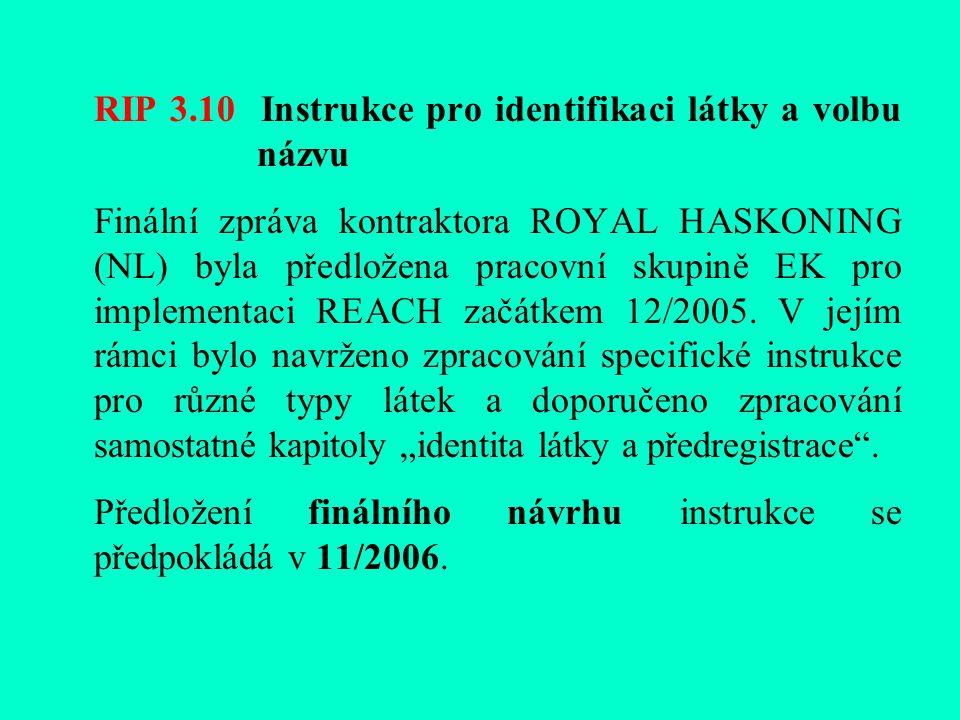 RIP 3.10 Instrukce pro identifikaci látky a volbu názvu Finální zpráva kontraktora ROYAL HASKONING (NL) byla předložena pracovní skupině EK pro implementaci REACH začátkem 12/2005.