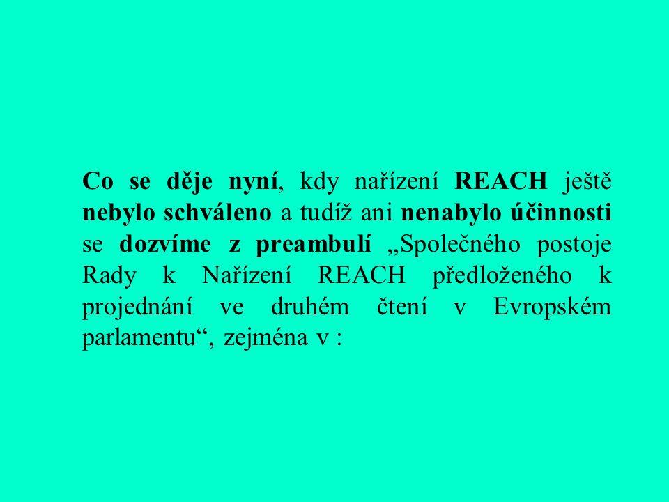 """Co se děje nyní, kdy nařízení REACH ještě nebylo schváleno a tudíž ani nenabylo účinnosti se dozvíme z preambulí """"Společného postoje Rady k Nařízení REACH předloženého k projednání ve druhém čtení v Evropském parlamentu , zejména v :"""