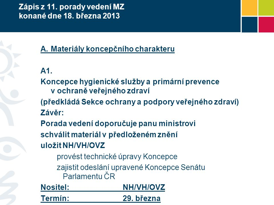 Zápis z 11.porady vedení MZ konané dne 18. března 2013 A.Materiály koncepčního charakteru A1.