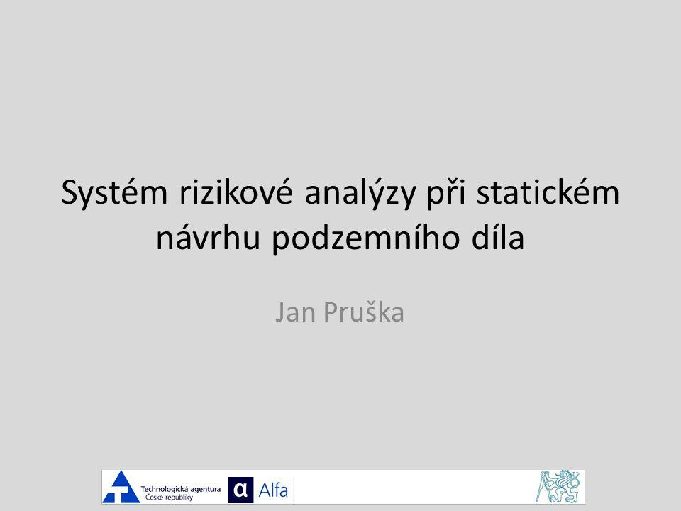 Systém rizikové analýzy při statickém návrhu podzemního díla Jan Pruška