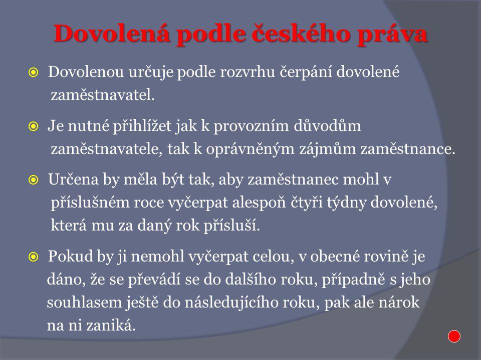 Dovolená podle českého práva  Dovolenou určuje podle rozvrhu čerpání dovolené zaměstnavatel.