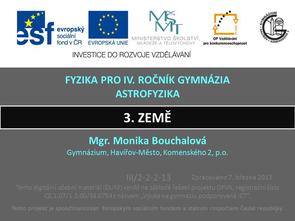 3. ZEMĚ Mgr. Monika Bouchalová Gymnázium, Havířov-Město, Komenského 2, p.o. Tento projekt je spolufinancován Evropským sociálním fondem a státním rozp