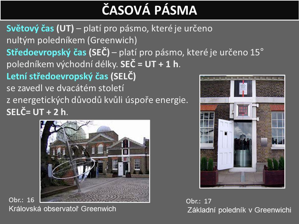 Světový čas (UT) – platí pro pásmo, které je určeno nultým poledníkem (Greenwich) Středoevropský čas (SEČ) – platí pro pásmo, které je určeno 15° pole