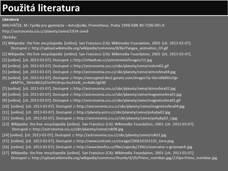Použitá literatura Literatura MACHÁČEK, M.: Fyzika pro gymnázia – Astrofyzika. Prometheus, Praha 1998 ISBN 80-7196-091-8 http://astronomia.zcu.cz/plan
