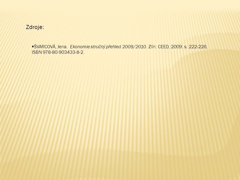 Zdroje:  ŠVARCOVÁ, Jena. Ekonomie stručný přehled 2009/2010.
