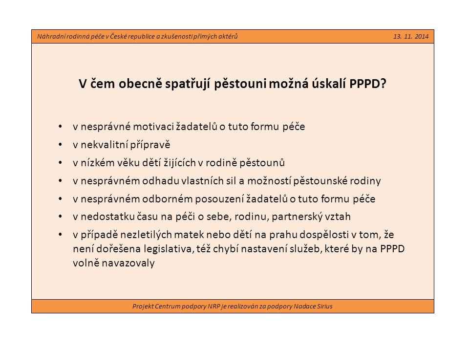 Projekt Centrum podpory NRP je realizován za podpory Nadace Sirius V čem obecně spatřují pěstouni možná úskalí PPPD? v nesprávné motivaci žadatelů o t