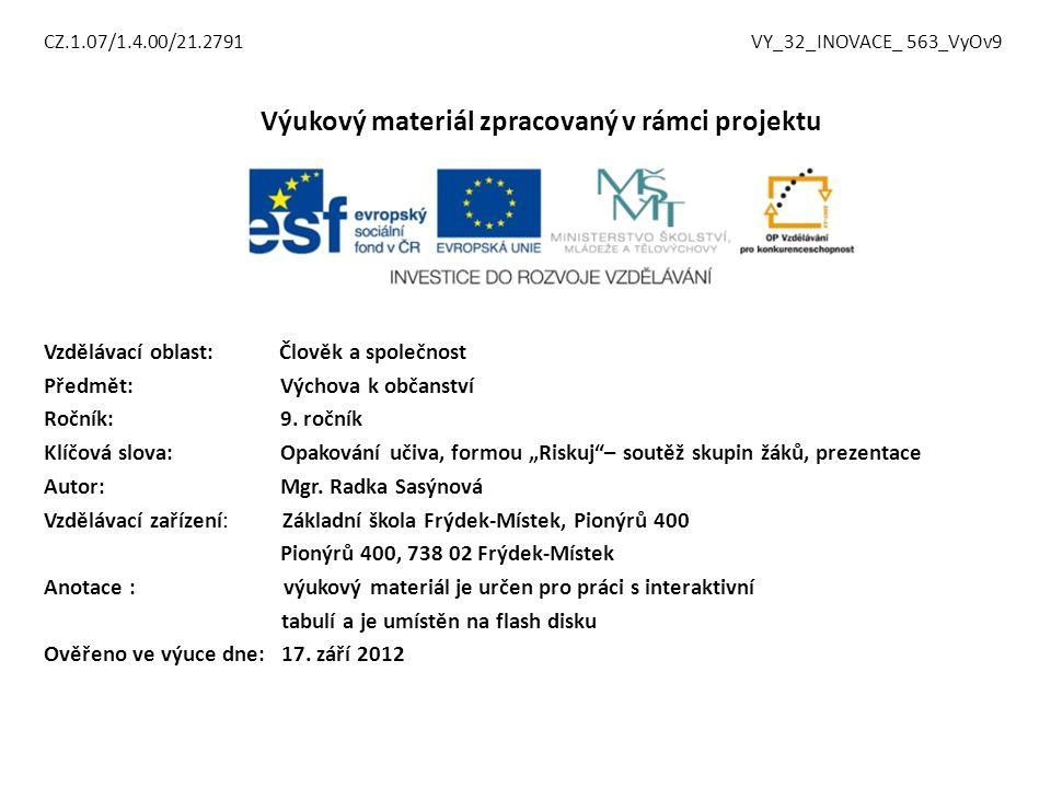 CZ.1.07/1.4.00/21.2791 VY_32_INOVACE_ 563_VyOv9 Výukový materiál zpracovaný v rámci projektu Vzdělávací oblast: Člověk a společnost Předmět: Výchova k