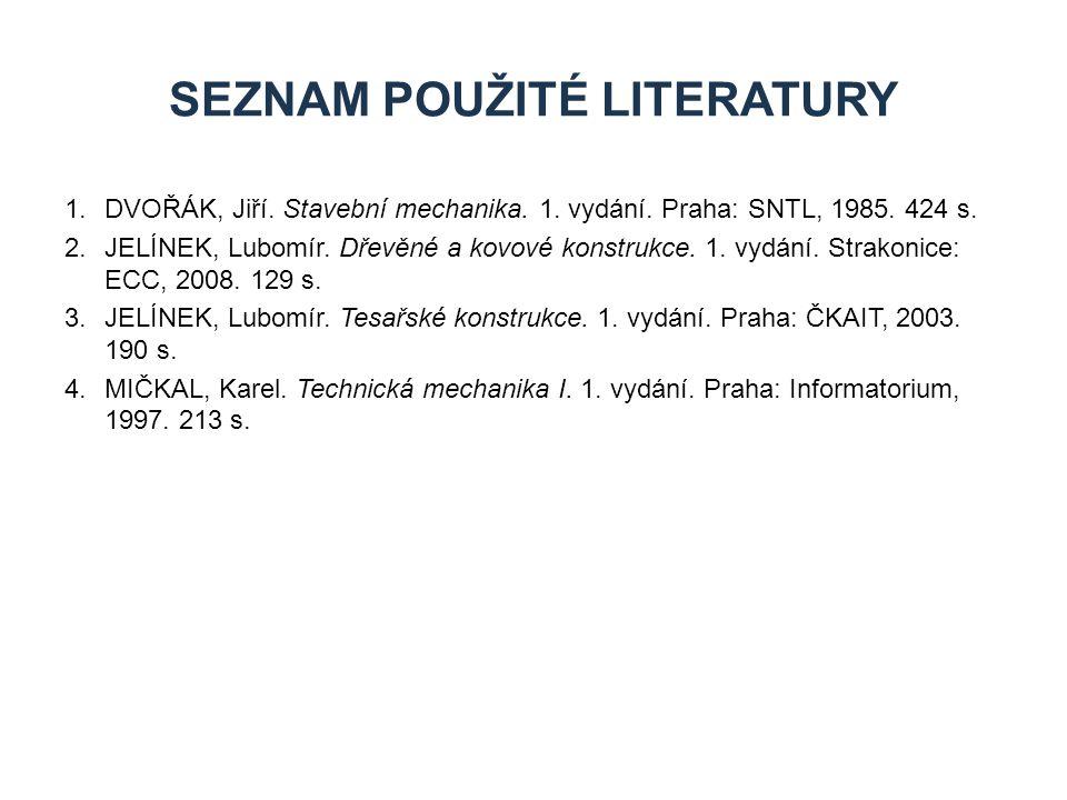1.DVOŘÁK, Jiří. Stavební mechanika. 1. vydání. Praha: SNTL, 1985. 424 s. 2.JELÍNEK, Lubomír. Dřevěné a kovové konstrukce. 1. vydání. Strakonice: ECC,