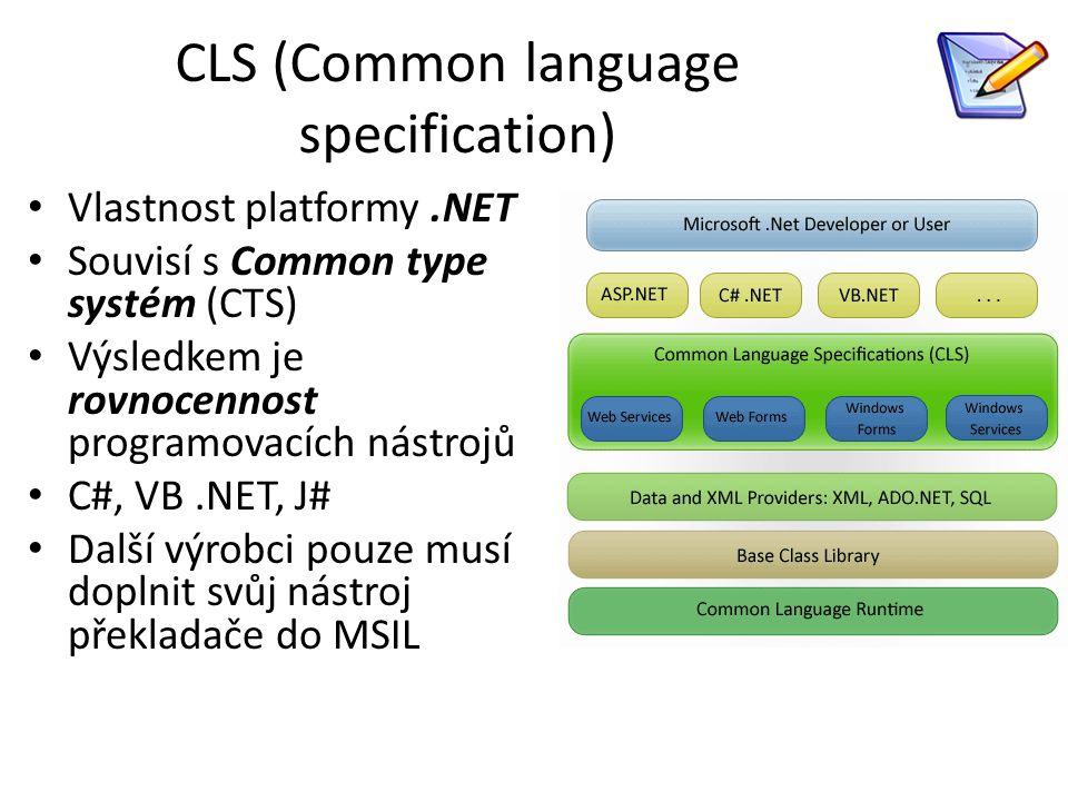 CLS (Common language specification) Vlastnost platformy.NET Souvisí s Common type systém (CTS) Výsledkem je rovnocennost programovacích nástrojů C#, VB.NET, J# Další výrobci pouze musí doplnit svůj nástroj překladače do MSIL