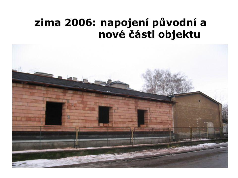 zima 2006: napojení původní a nové části objektu