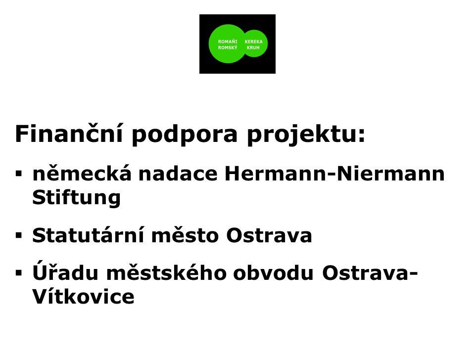 Finanční podpora projektu:  německá nadace Hermann-Niermann Stiftung  Statutární město Ostrava  Úřadu městského obvodu Ostrava- Vítkovice