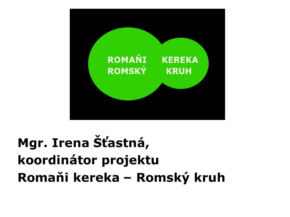 Mgr. Irena Šťastná, koordinátor projektu Romaňi kereka – Romský kruh