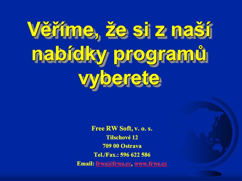 Věříme, že si z naší nabídky programů vyberete Free RW Soft, v. o. s. Tilschové 12 709 00 Ostrava Tel./Fax.: 596 622 586 Email: frws@frws.cz, www.frws