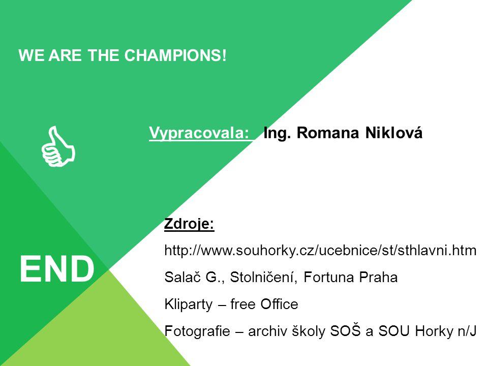 WE ARE THE CHAMPIONS!  END Zdroje: http://www.souhorky.cz/ucebnice/st/sthlavni.htm Salač G., Stolničení, Fortuna Praha Kliparty – free Office Fotogra