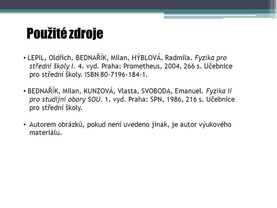 Použité zdroje LEPIL, Oldřich, BEDNAŘÍK, Milan, HÝBLOVÁ, Radmila. Fyzika pro střední školy I. 4. vyd. Praha: Prometheus, 2004, 266 s. Učebnice pro stř