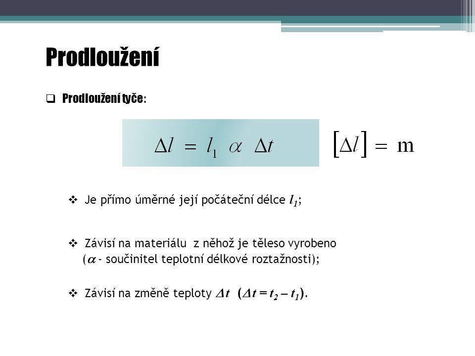 Prodloužení  Je přímo úměrné její počáteční délce l 1 ;  Závisí na změně teploty  t (  t = t 2 – t 1 ).