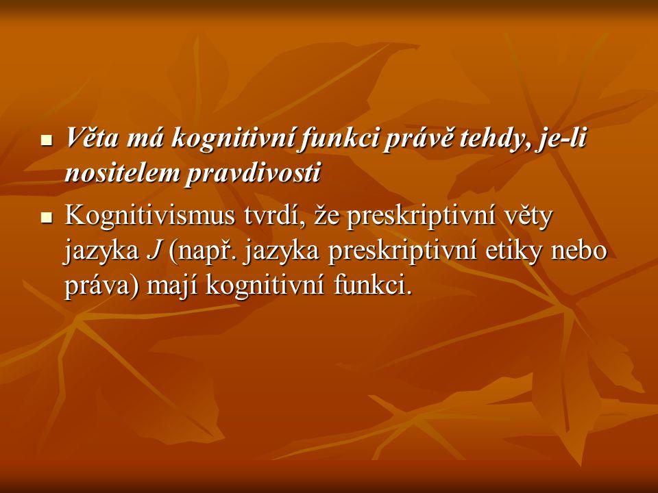 Věta má kognitivní funkci právě tehdy, je-li nositelem pravdivosti Věta má kognitivní funkci právě tehdy, je-li nositelem pravdivosti Kognitivismus tv