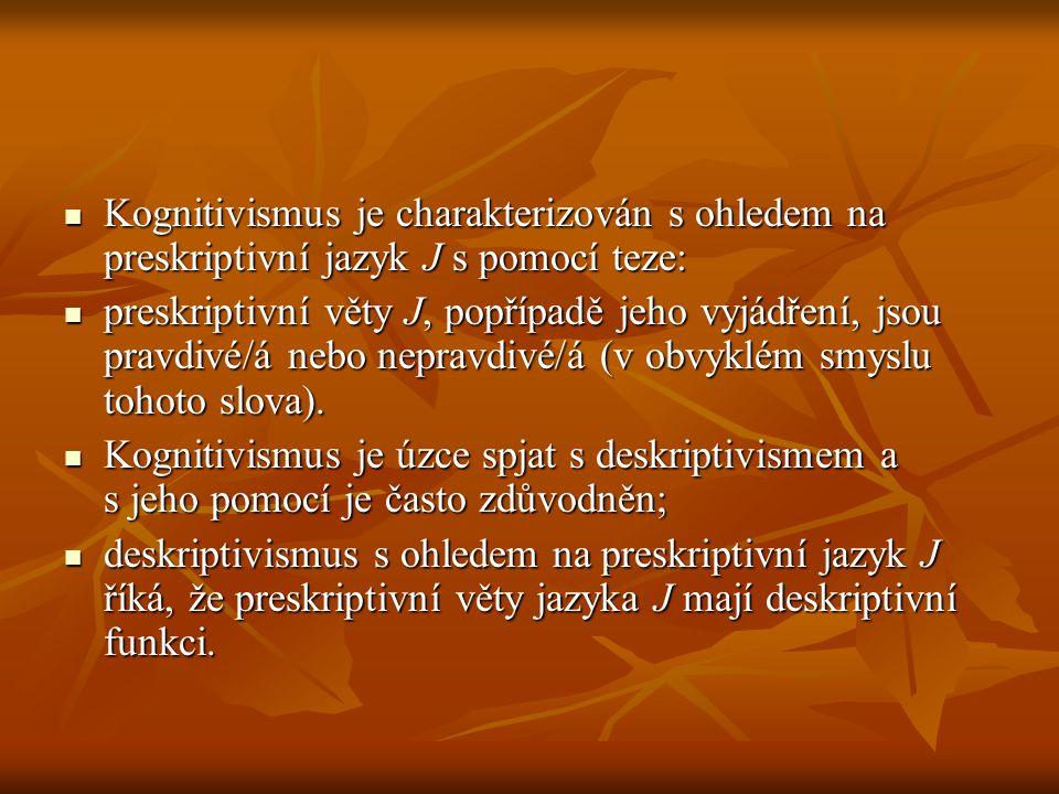 Kognitivismus je charakterizován s ohledem na preskriptivní jazyk J s pomocí teze: Kognitivismus je charakterizován s ohledem na preskriptivní jazyk J