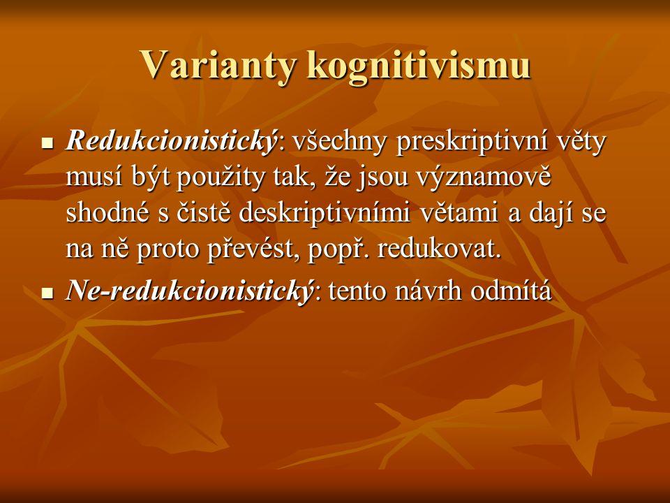 Varianty kognitivismu Redukcionistický: všechny preskriptivní věty musí být použity tak, že jsou významově shodné s čistě deskriptivními větami a dají