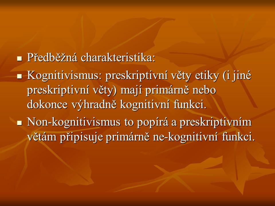 Předběžná charakteristika: Předběžná charakteristika: Kognitivismus: preskriptivní věty etiky (i jiné preskriptivní věty) mají primárně nebo dokonce v