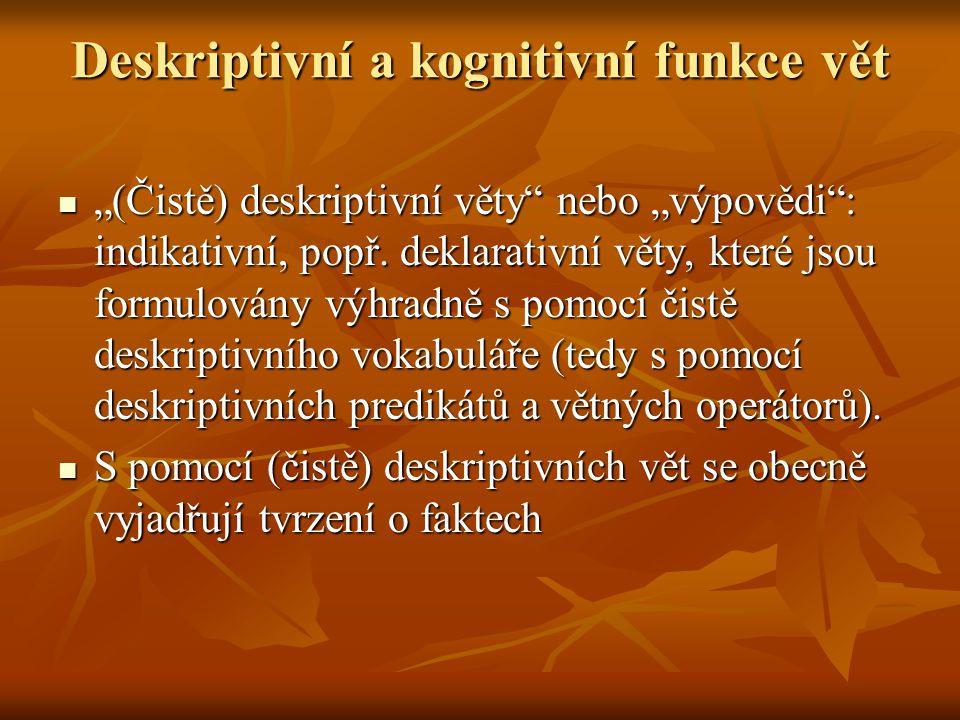 """Deskriptivní a kognitivní funkce vět """"(Čistě) deskriptivní věty"""" nebo """"výpovědi"""": indikativní, popř. deklarativní věty, které jsou formulovány výhradn"""