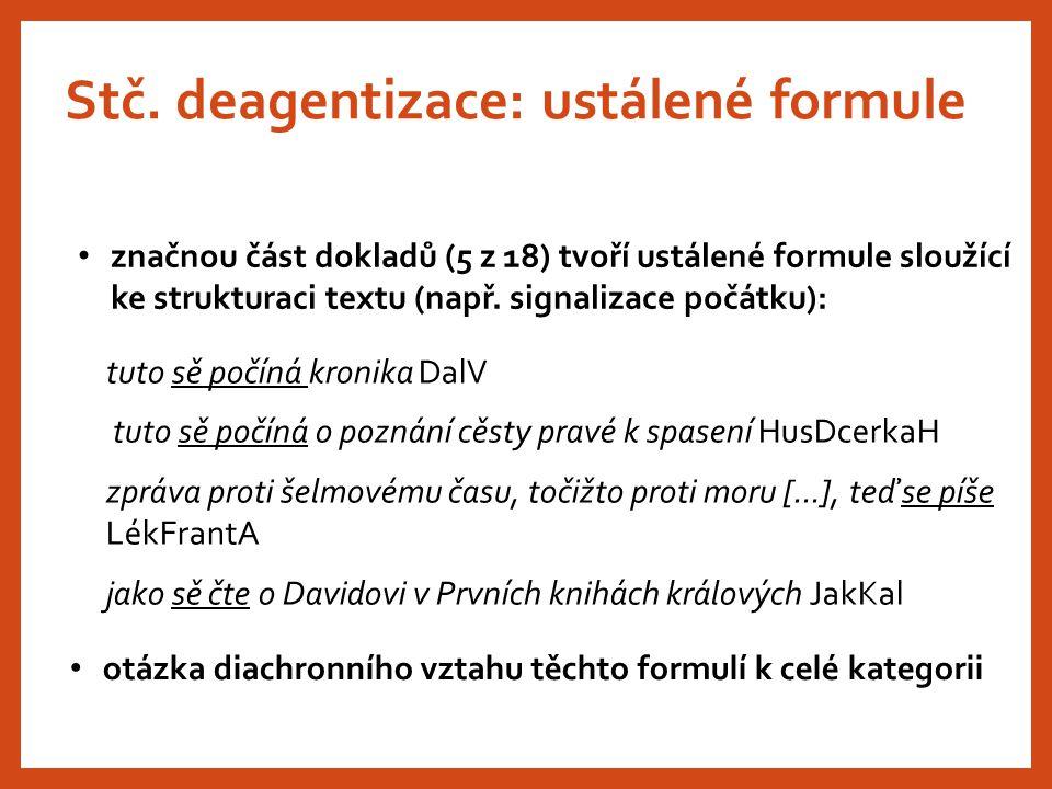 Stč. deagentizace: ustálené formule značnou část dokladů (5 z 18) tvoří ustálené formule sloužící ke strukturaci textu (např. signalizace počátku): tu