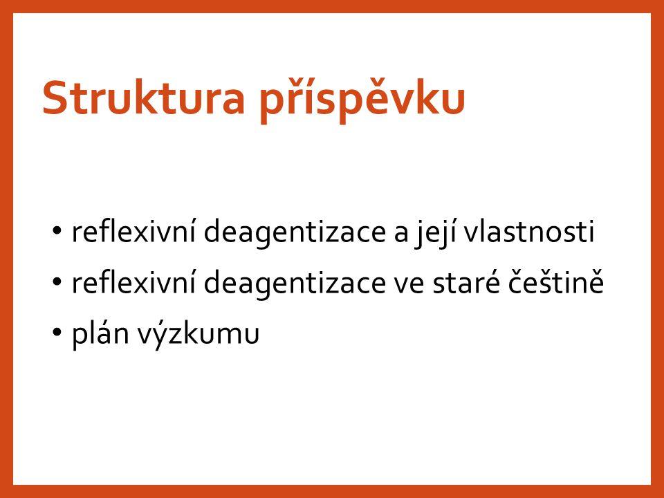 Struktura příspěvku reflexivní deagentizace a její vlastnosti reflexivní deagentizace ve staré češtině plán výzkumu