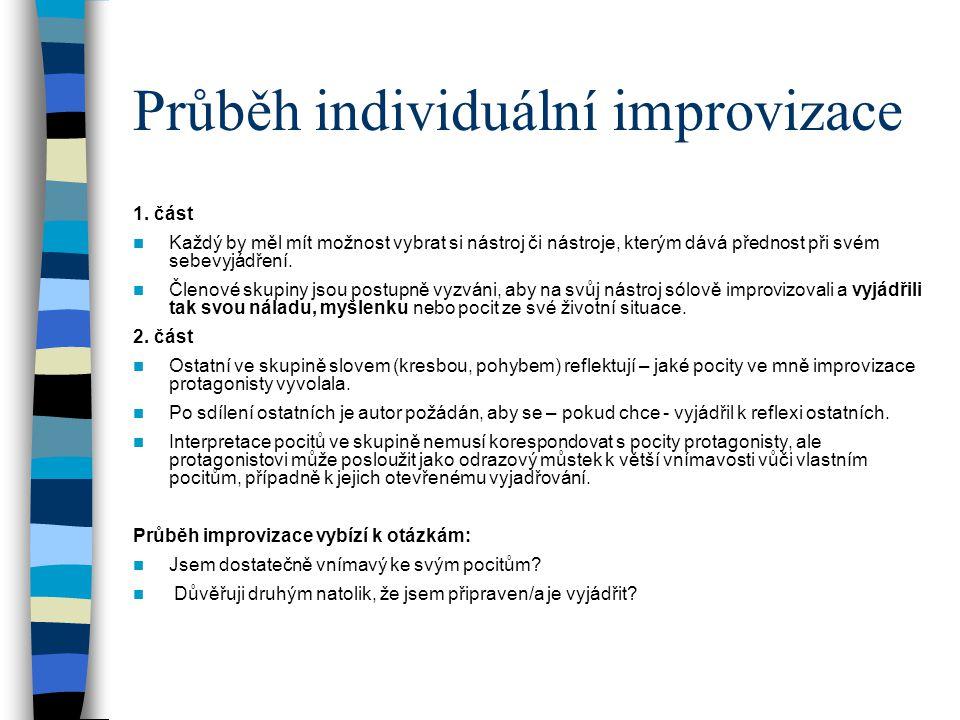 Průběh individuální improvizace 1. část Každý by měl mít možnost vybrat si nástroj či nástroje, kterým dává přednost při svém sebevyjádření. Členové s