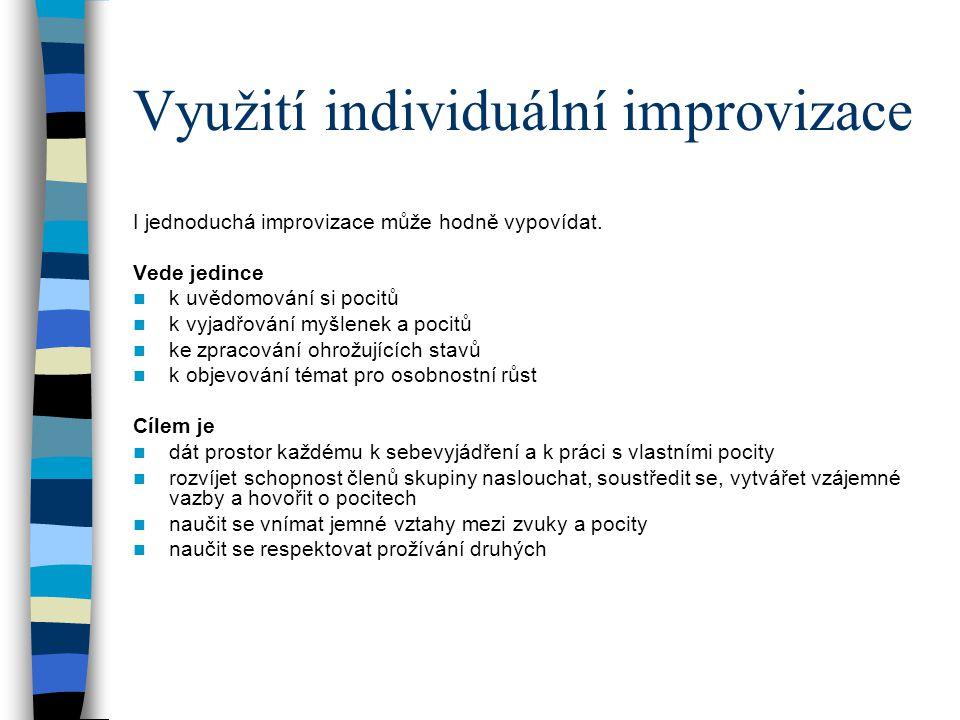 Využití individuální improvizace I jednoduchá improvizace může hodně vypovídat. Vede jedince k uvědomování si pocitů k vyjadřování myšlenek a pocitů k