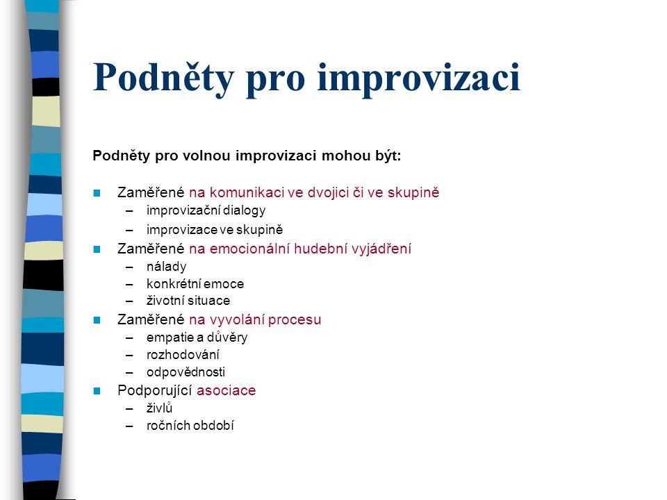 Podněty pro improvizaci Podněty pro volnou improvizaci mohou být: Zaměřené na komunikaci ve dvojici či ve skupině –improvizační dialogy –improvizace v