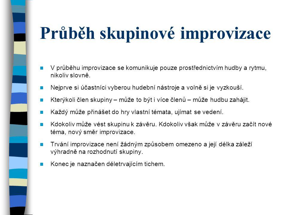 Průběh skupinové improvizace V průběhu improvizace se komunikuje pouze prostřednictvím hudby a rytmu, nikoliv slovně. Nejprve si účastníci vyberou hud