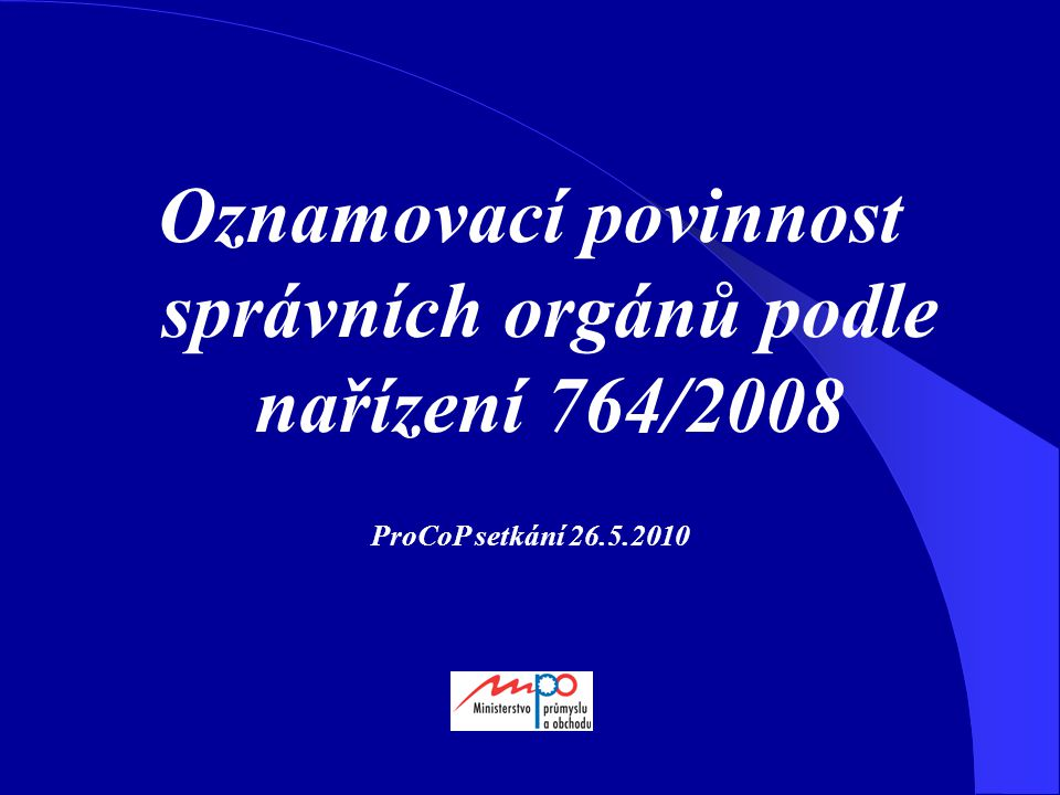 Oznamovací povinnost správních orgánů podle nařízení 764/2008 ProCoP setkání 26.5.2010