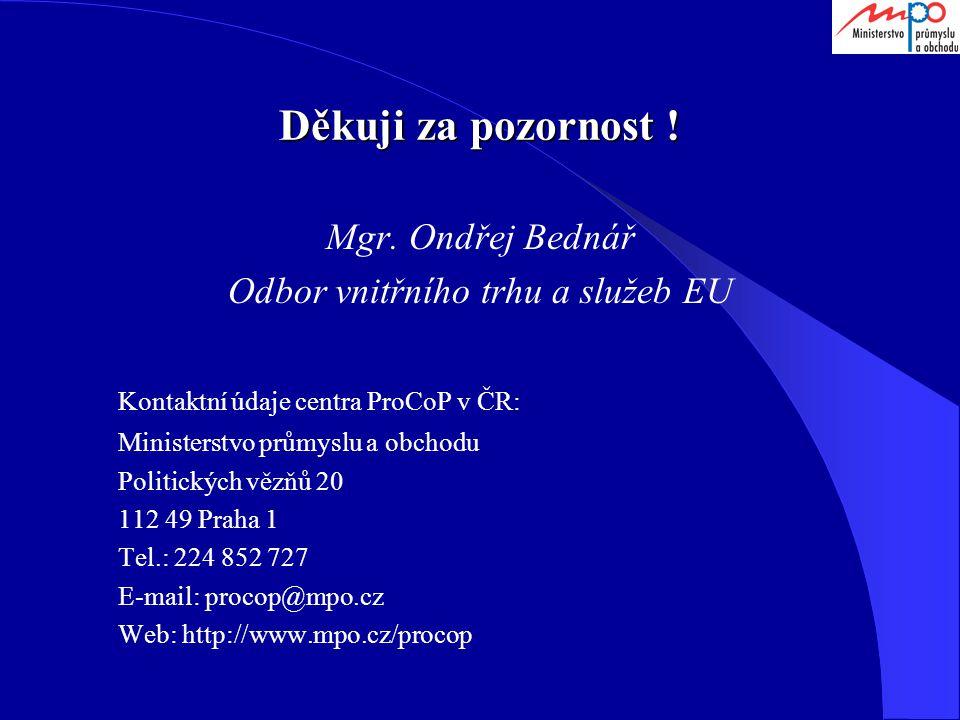 Děkuji za pozornost ! Mgr. Ondřej Bednář Odbor vnitřního trhu a služeb EU Kontaktní údaje centra ProCoP v ČR: Ministerstvo průmyslu a obchodu Politick