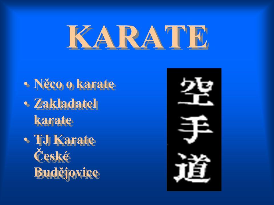 KARATE KARATE Něco o karate Zakladatel karate TJ Karate České Budějovice Něco o karate Zakladatel karate TJ Karate České Budějovice