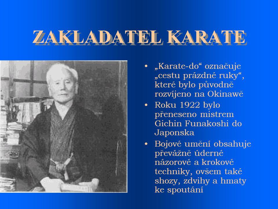 """ZAKLADATEL KARATE """"Karate-do"""" označuje """"cestu prázdné ruky"""", které bylo původně rozvíjeno na Okinawě Roku 1922 bylo přeneseno mistrem Gichin Funakoshi"""
