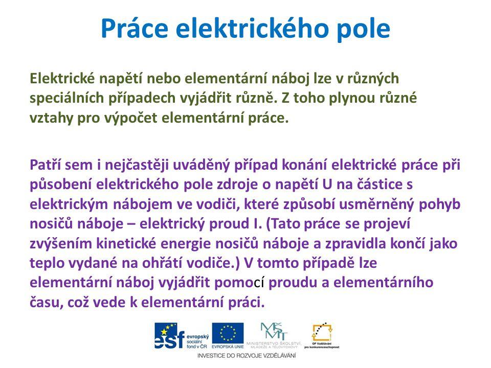 Práce elektrického pole Elektrické napětí nebo elementární náboj lze v různých speciálních případech vyjádřit různě. Z toho plynou různé vztahy pro vý