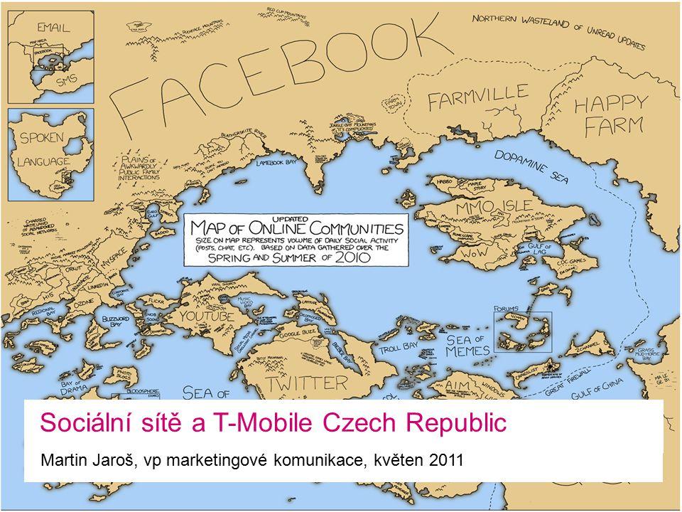Sociální sítě a T-Mobile Czech Republic Martin Jaroš, vp marketingové komunikace, květen 2011