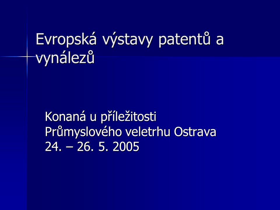 Evropská výstavy patentů a vynálezů Konaná u příležitosti Průmyslového veletrhu Ostrava 24. – 26. 5. 2005