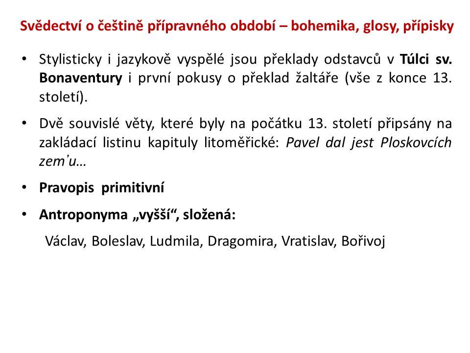 Svědectví o češtině přípravného období – bohemika, glosy, přípisky Stylisticky i jazykově vyspělé jsou překlady odstavců v Túlci sv. Bonaventury i prv