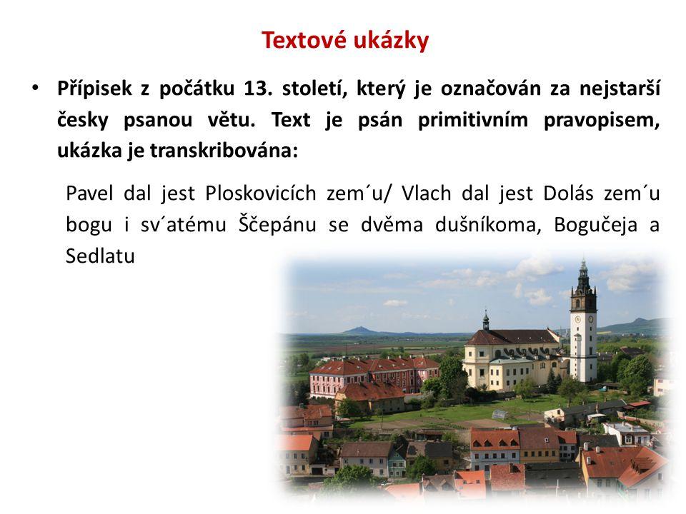 Textové ukázky Přípisek z počátku 13. století, který je označován za nejstarší česky psanou větu. Text je psán primitivním pravopisem, ukázka je trans