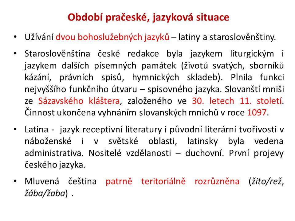 Období pračeské, jazyková situace Užívání dvou bohoslužebných jazyků – latiny a staroslověnštiny. Staroslověnština české redakce byla jazykem liturgic