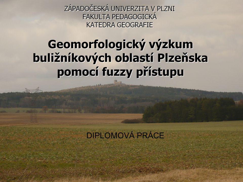 ZÁPADOČESKÁ UNIVERZITA V PLZNI FAKULTA PEDAGOGICKÁ KATEDRA GEOGRAFIE Geomorfologický výzkum buližníkových oblastí Plzeňska pomocí fuzzy přístupu DIPLO