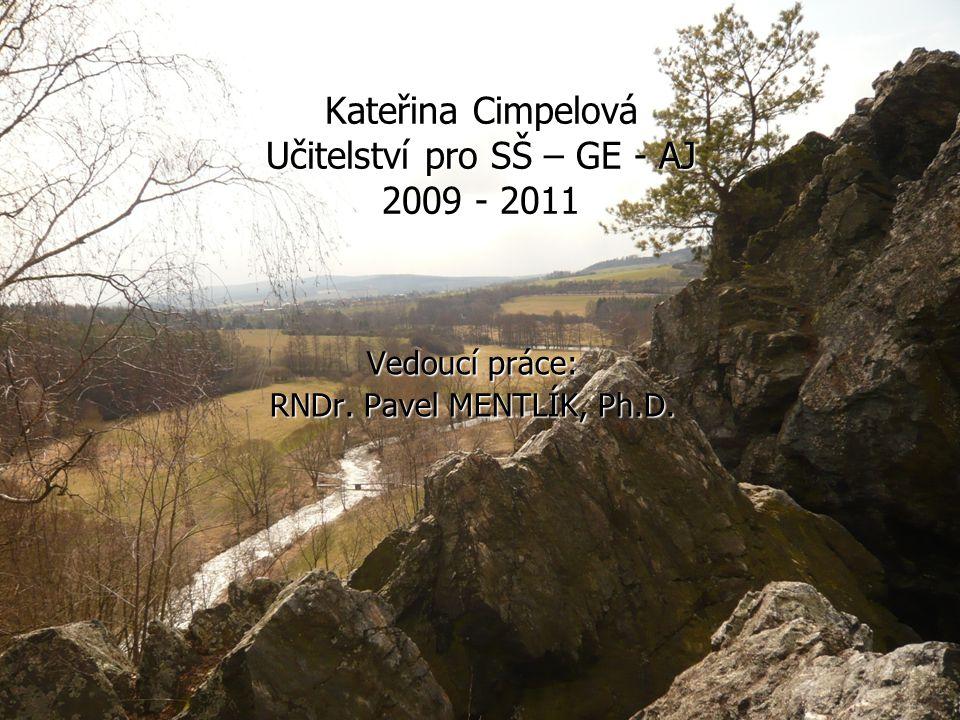 Kateřina Cimpelová Učitelství pro SŠ – GE - AJ 2009 - 2011 Vedoucí práce: RNDr. Pavel MENTLÍK, Ph.D.