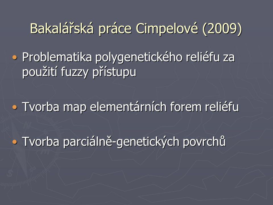 Bakalářská práce Cimpelové (2009) Problematika polygenetického reliéfu za použití fuzzy přístupuProblematika polygenetického reliéfu za použití fuzzy