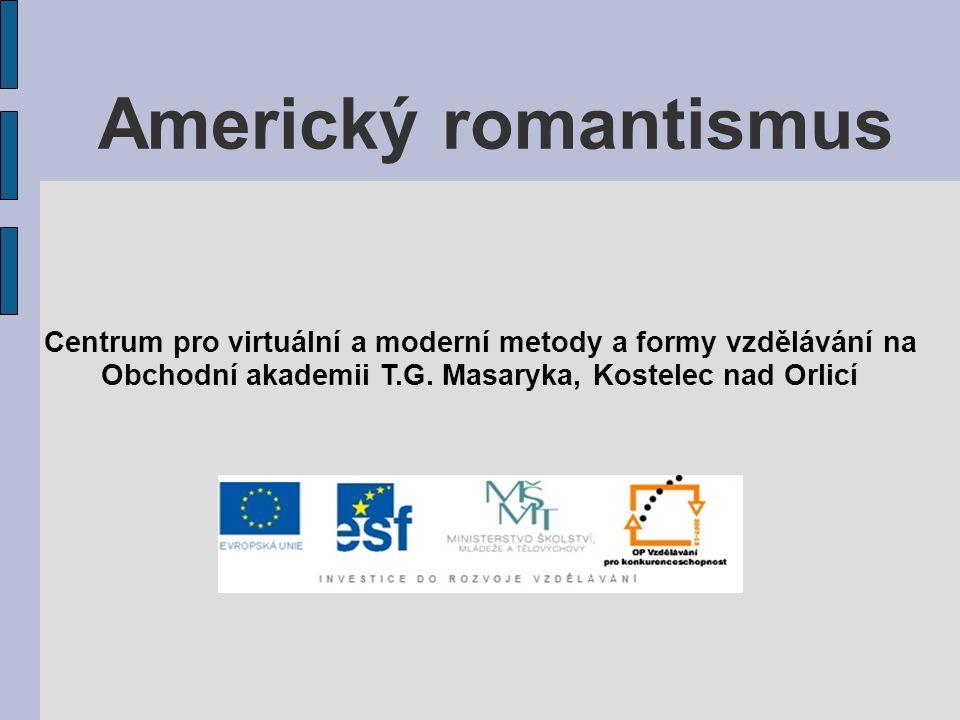 Americký romantismus Centrum pro virtuální a moderní metody a formy vzdělávání na Obchodní akademii T.G. Masaryka, Kostelec nad Orlicí